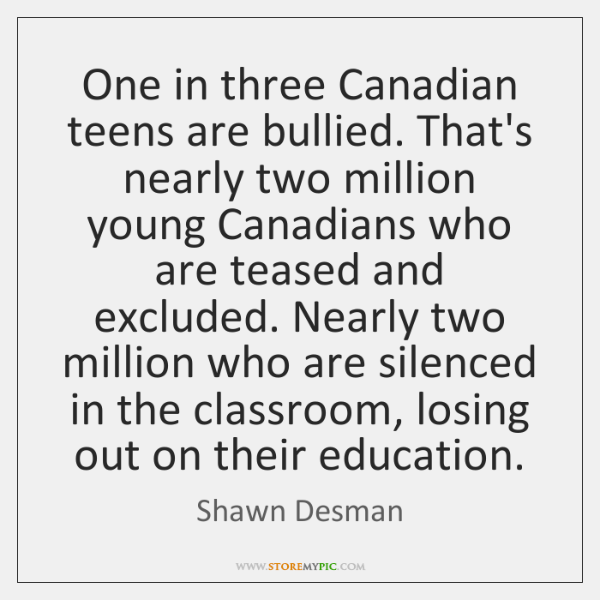 One in three Canadian teens are bullied. That's nearly two million young ...