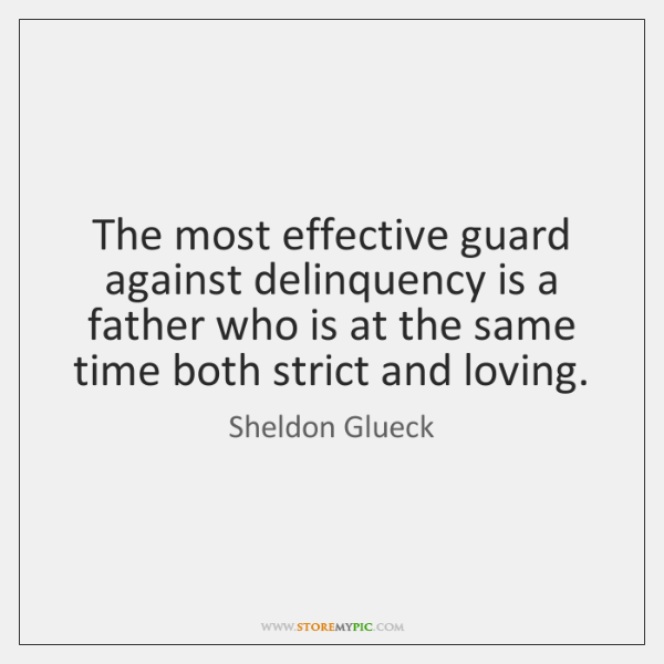 The most effective guard against delinquency is a father who is at ...