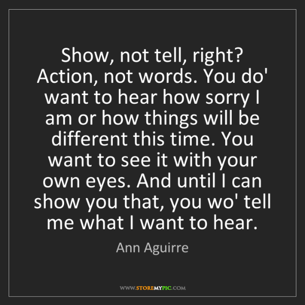 Ann Aguirre: Show, not tell, right? Action, not words. You do' want...