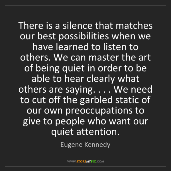 Eugene Kennedy: There is a silence that matches our best possibilities...