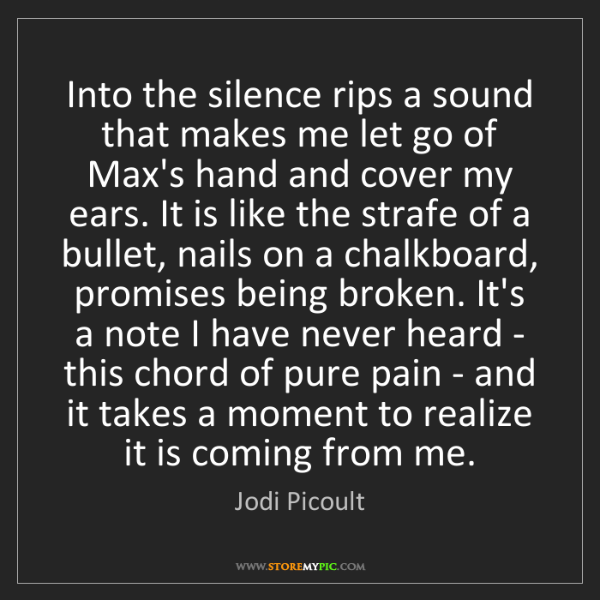 Jodi Picoult: Into the silence rips a sound that makes me let go of...