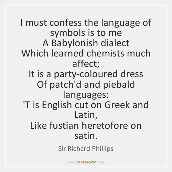 I must confess the language of symbols is to me  A Babylonish ...