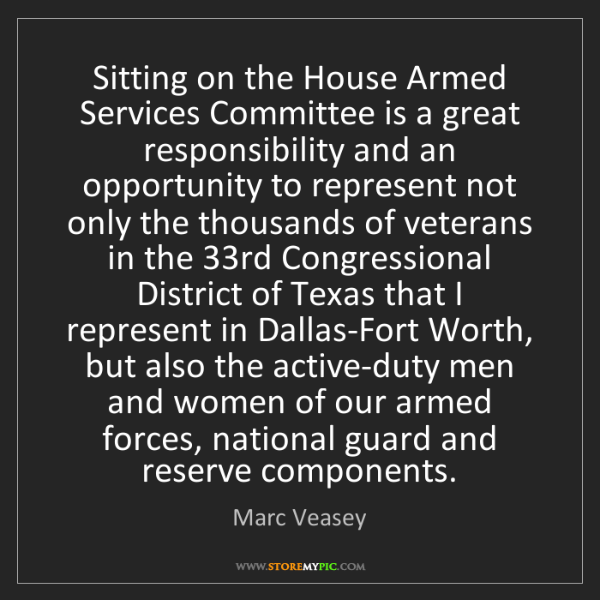 Marc Veasey: Sitting on the House Armed Services Committee is a great...