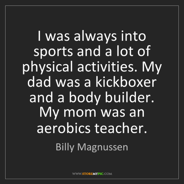 Billy Magnussen: I was always into sports and a lot of physical activities....