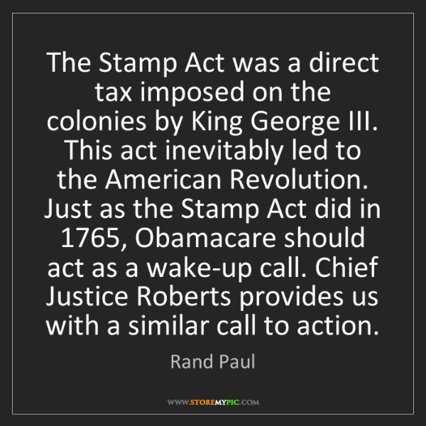 Rand Paul: The Stamp Act was a direct tax imposed on the colonies...