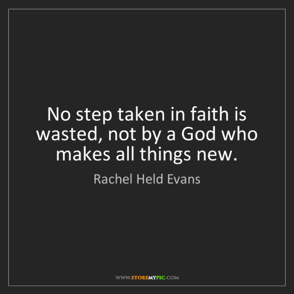 Rachel Held Evans: No step taken in faith is wasted, not by a God who makes...