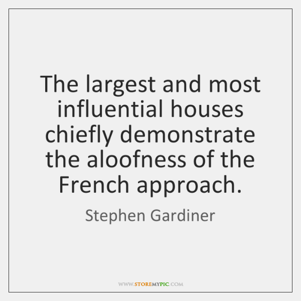 The largest and most influential houses chiefly demonstrate the aloofness of the ...