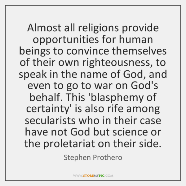 Almost all religions provide opportunities for human beings to convince themselves of ...