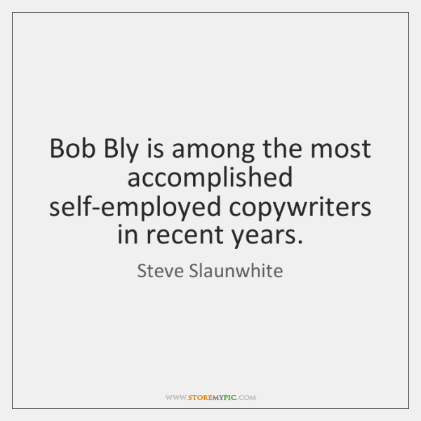 Bob Bly is among the most accomplished self-employed copywriters in recent years.