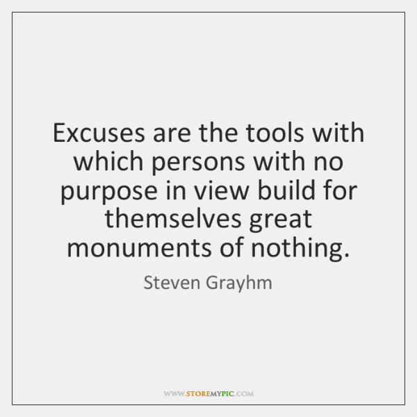 Excuses are the tools with which persons with no purpose in view ...