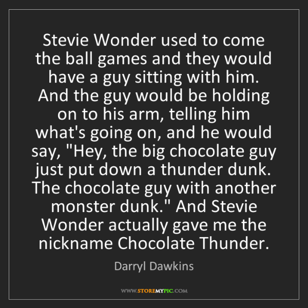 Darryl Dawkins: Stevie Wonder used to come the ball games and they would...