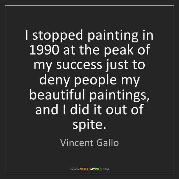 Vincent Gallo: I stopped painting in 1990 at the peak of my success...