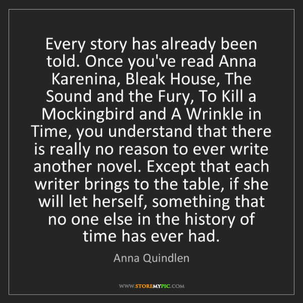 Anna Quindlen: Every story has already been told. Once you've read Anna...