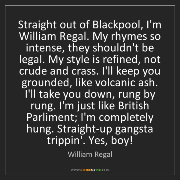 William Regal: Straight out of Blackpool, I'm William Regal. My rhymes...