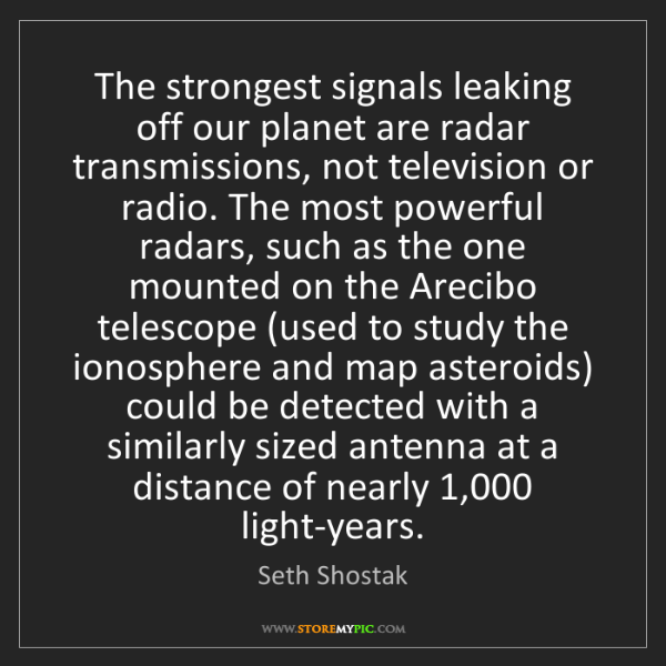Seth Shostak: The strongest signals leaking off our planet are radar...