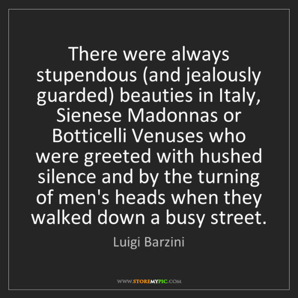 Luigi Barzini: There were always stupendous (and jealously guarded)...