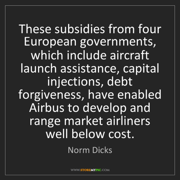 Norm Dicks: These subsidies from four European governments, which...