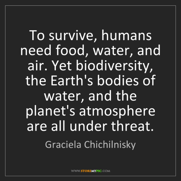 Graciela Chichilnisky: To survive, humans need food, water, and air. Yet biodiversity,...