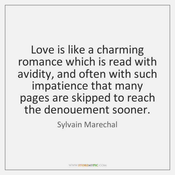Love is like a charming romance which is read with avidity, and ...