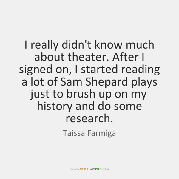 I really didn't know much about theater. After I signed on, I ...