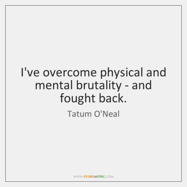I've overcome physical and mental brutality - and fought back.