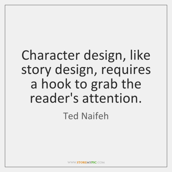 Character design, like story design, requires a hook to grab the reader's ...