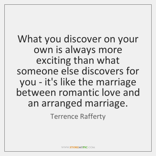 What you discover on your own is always more exciting than what ...