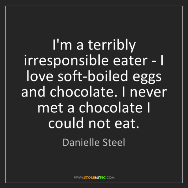 Danielle Steel: I'm a terribly irresponsible eater - I love soft-boiled...