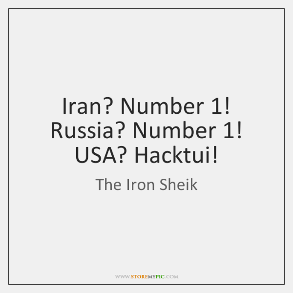 Iran? Number 1! Russia? Number 1! USA? Hacktui!