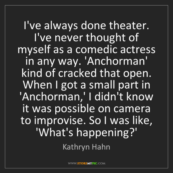 Kathryn Hahn: I've always done theater. I've never thought of myself...