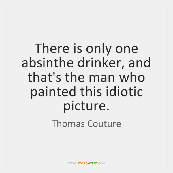 There is only one absinthe drinker, and that's the man who painted ...