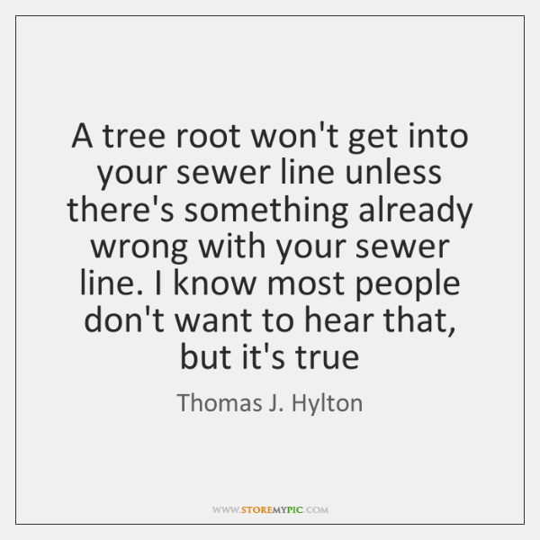A tree root won't get into your sewer line unless there's something ...