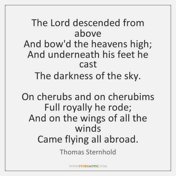 The Lord descended from above   And bow'd the heavens high;   And underneath ...