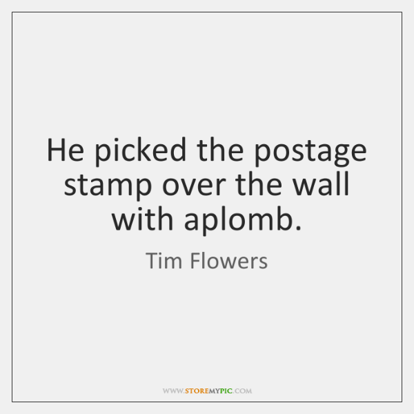 He picked the postage stamp over the wall with aplomb.