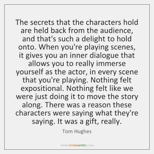 The secrets that the characters hold are held back from the audience, ...