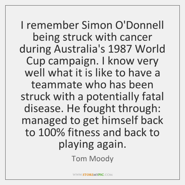 I remember Simon O'Donnell being struck with cancer during Australia's 1987 World Cup ...