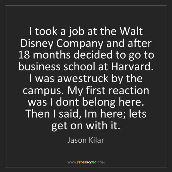 Jason Kilar: I took a job at the Walt Disney Company and after 18...