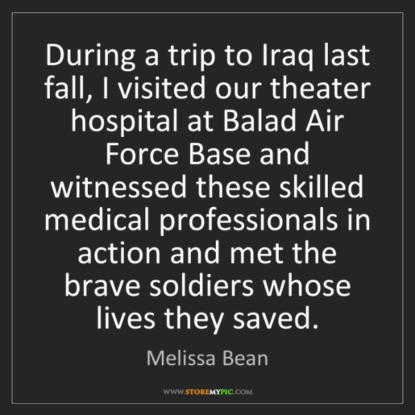 Melissa Bean: During a trip to Iraq last fall, I visited our theater...