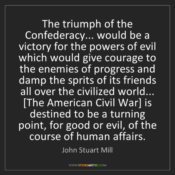 John Stuart Mill: The triumph of the Confederacy... would be a victory...