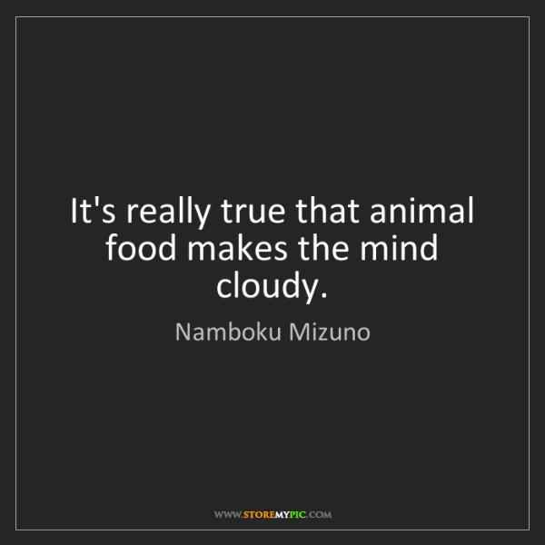 Namboku Mizuno: It's really true that animal food makes the mind cloudy.