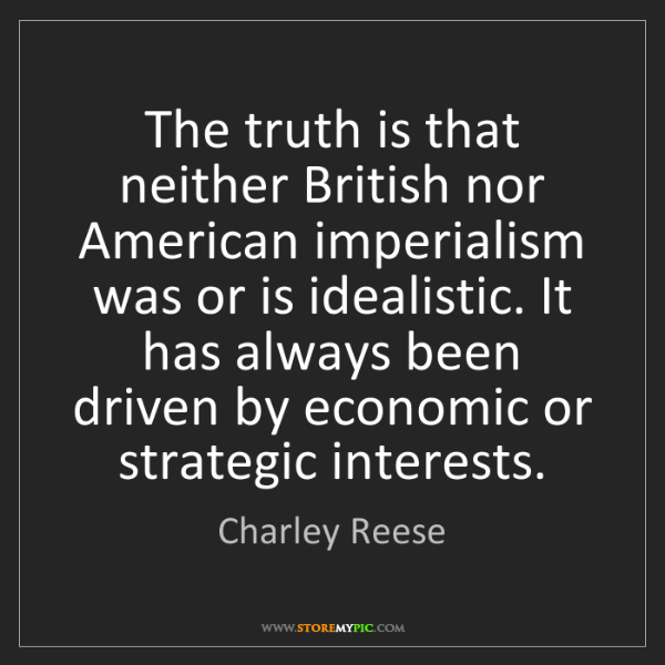 Charley Reese: The truth is that neither British nor American imperialism...