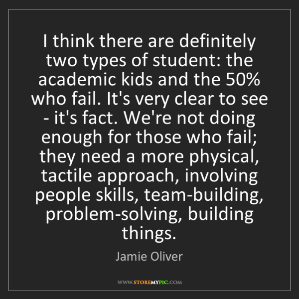 Jamie Oliver: I think there are definitely two types of student: the...