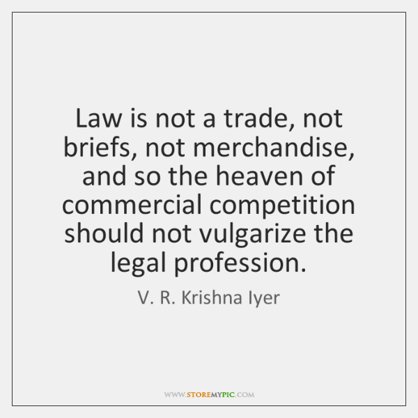 Law is not a trade, not briefs, not merchandise, and so the ...