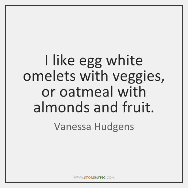I like egg white omelets with veggies, or oatmeal with almonds and ...