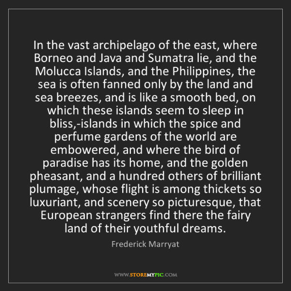 Frederick Marryat: In the vast archipelago of the east, where Borneo and...