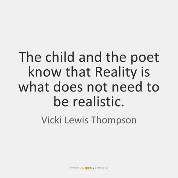 The child and the poet know that Reality is what does not ...