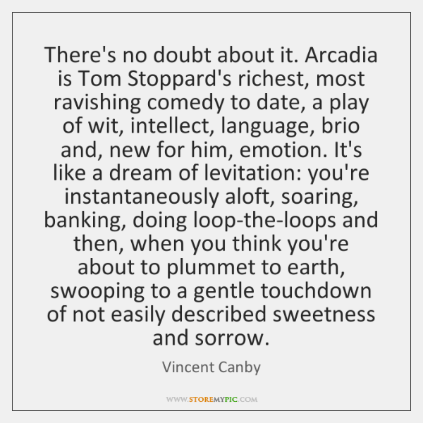 There's no doubt about it. Arcadia is Tom Stoppard's richest, most ravishing ...