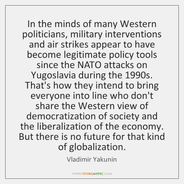 In the minds of many Western politicians, military interventions and air strikes ...