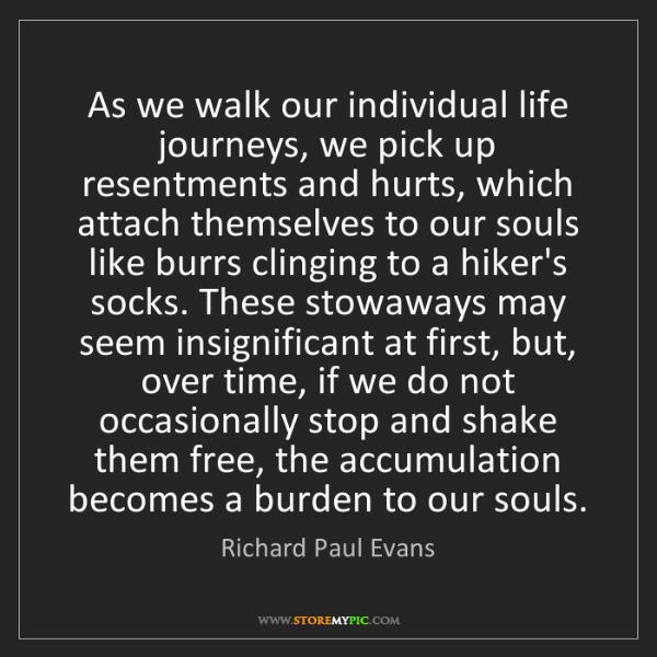Richard Paul Evans: As we walk our individual life journeys, we pick up resentments...