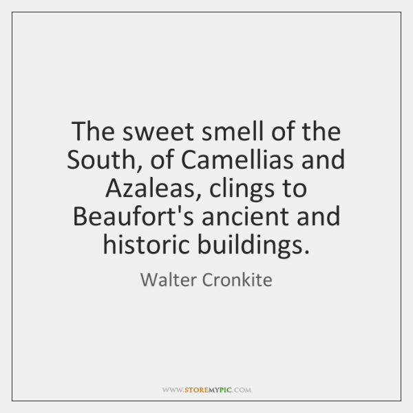 The sweet smell of the South, of Camellias and Azaleas, clings to ...
